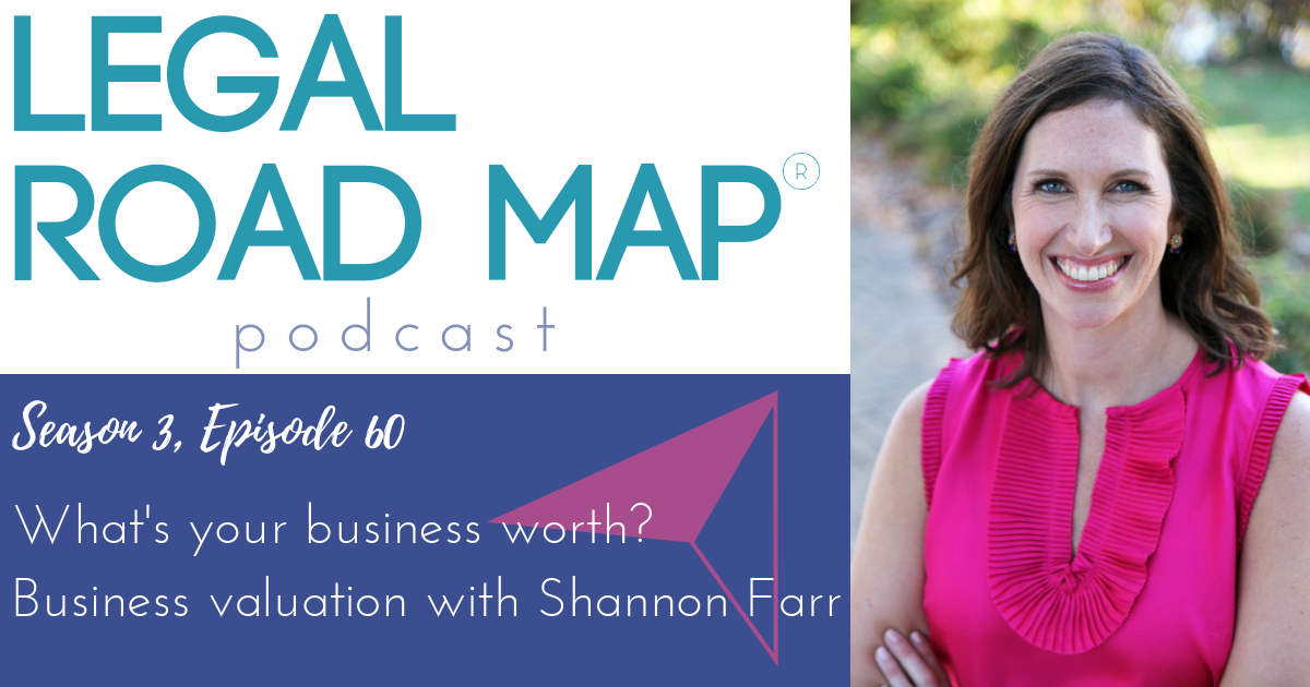 Selling your business – Whats your business worth – Business valuation with Shannon Farr (Legal Road Map® Podcast S3E60)
