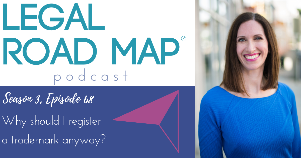 Why should I register a trademark anyway (Legal Road Map® Podcast S3E68)