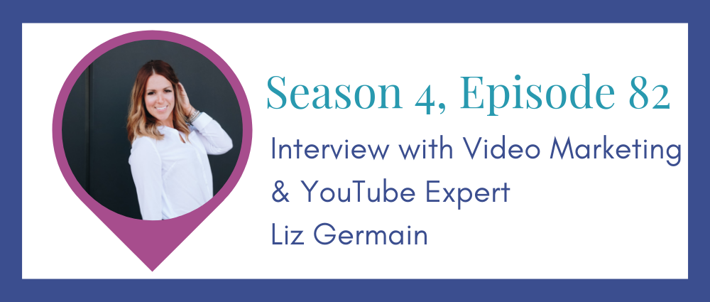 Liz Germain on Video Marketing Integrity in your business (S4E82)