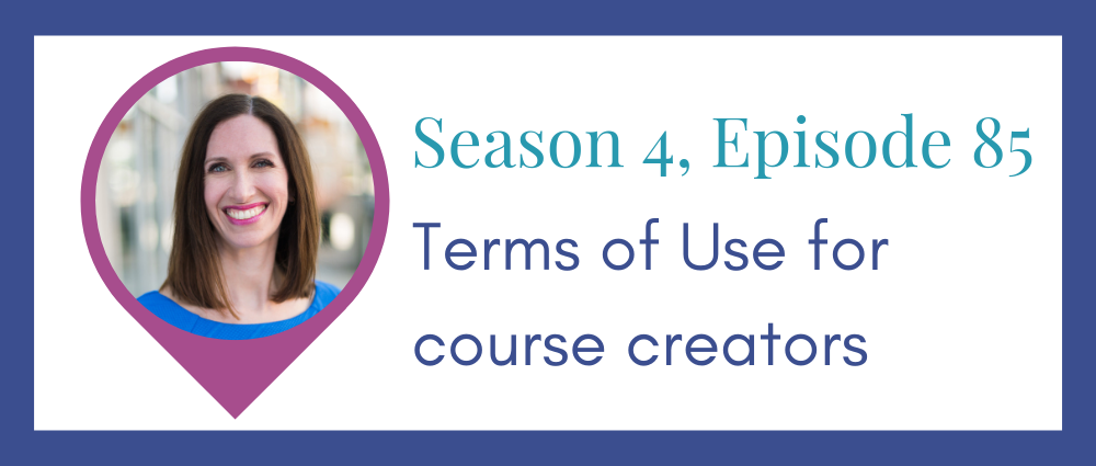 Why Course Creators need Terms of Use with your students (Legal Road Map® Podcast S4E85)