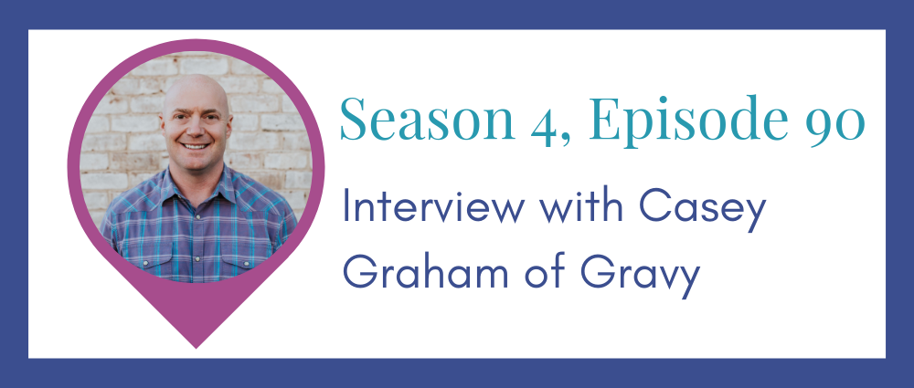 Gravy's Casey Graham on a stellar customer experience (S4E90)