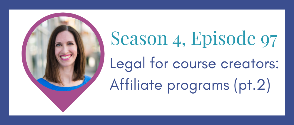 Legal for course creators: affiliate programs pt.2 (Legal Road Map® Podcast S4E97)