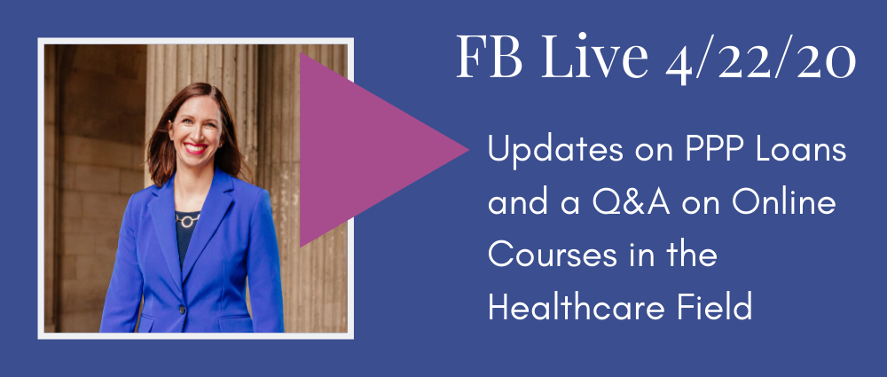 Video: Updates on PPP Loans and a Q&A on Online Courses in the Healthcare Field (FB Live 125)