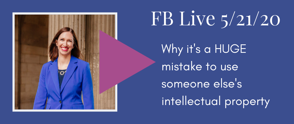 FB Live 133 Why it's a huge mistake to use someone else's intellectual property (Autumn Witt Boyd Law Office).png