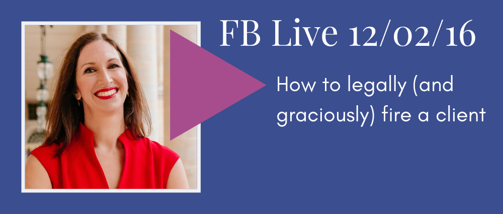 How to legally (and graciously) fire a client (Facebook Live 15)