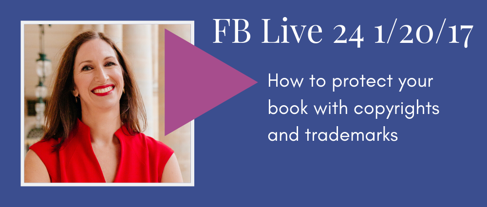 How to protect your book with copyrights and trademarks (Facebook Live 24)