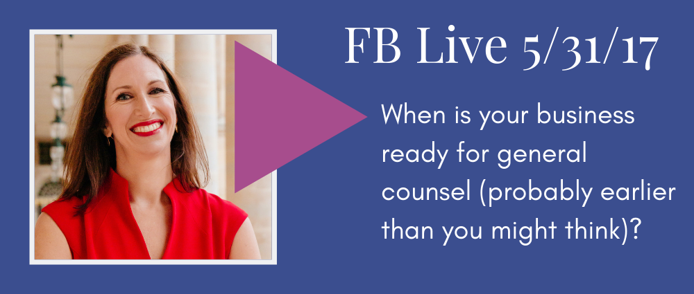 When is your business ready for a general counsel (probably earlier than you might think)? (Facebook Live 38)