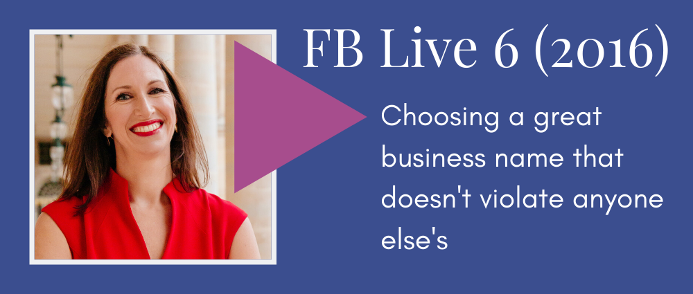 Choosing a great business name that doesn't violate anyone else's (Facebook Live 6)