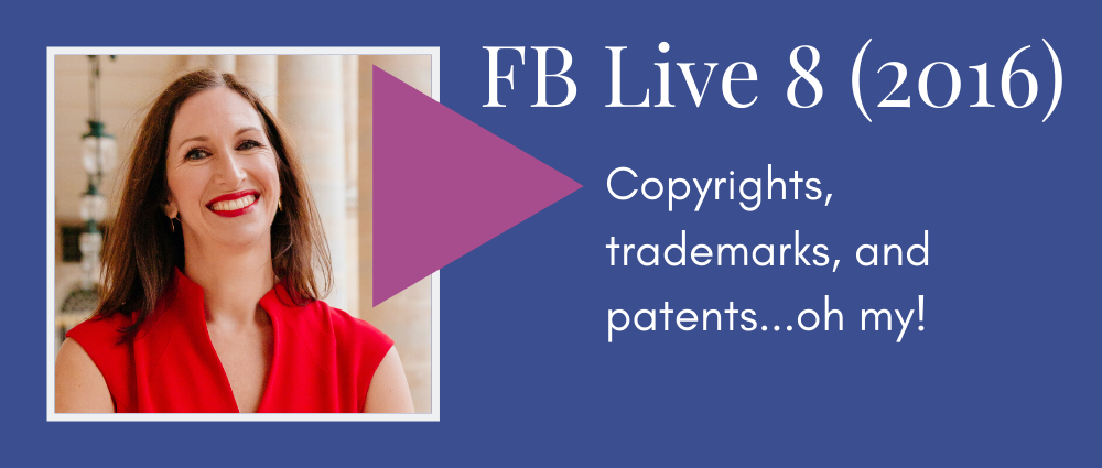 Copyrights, trademarks, and patents- oh my! (Facebook Live 8)