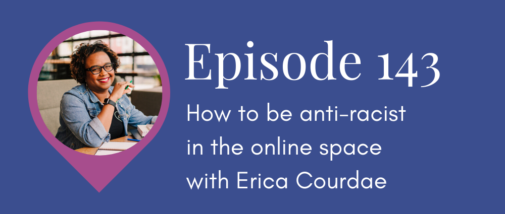 How to be anti-racist in the online space with Erica Courdae (Legal Road Map podcast S5E143)