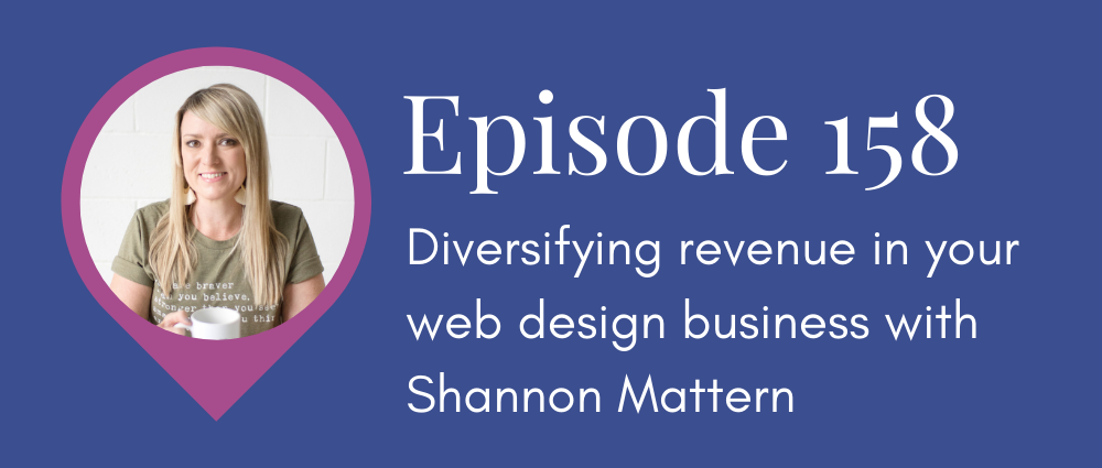 (Legal Road Map podcast S5E158) Diversifying revenue in your web design business with Shannon Mattern