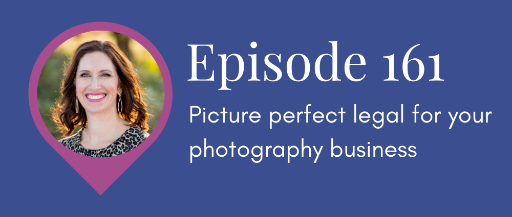 (Legal Road Map podcast S5E161) Picture perfect legal for your photography business