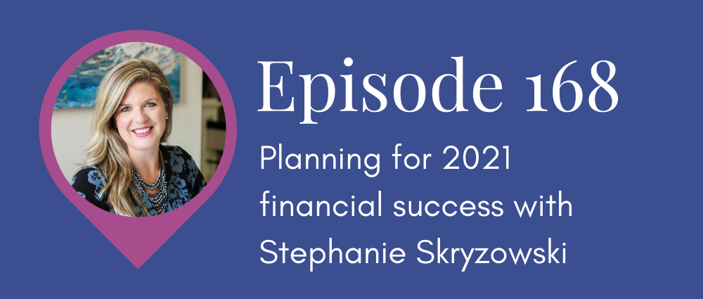 Planning for 2021 financial success with Stephanie Skryzowski (Legal Road Map podcast S5E168)