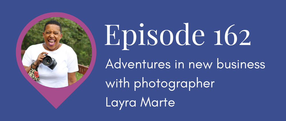 Adventures in new business with photographer Layra Marte (Legal Road Map podcast S5E162)
