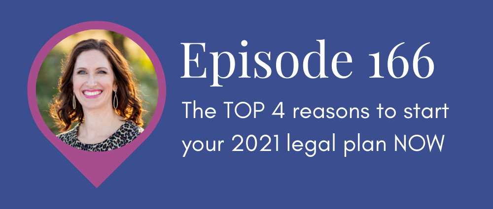 The TOP 4 reasons to start your 2021 legal plan NOW (Legal Road Map podcast 166)