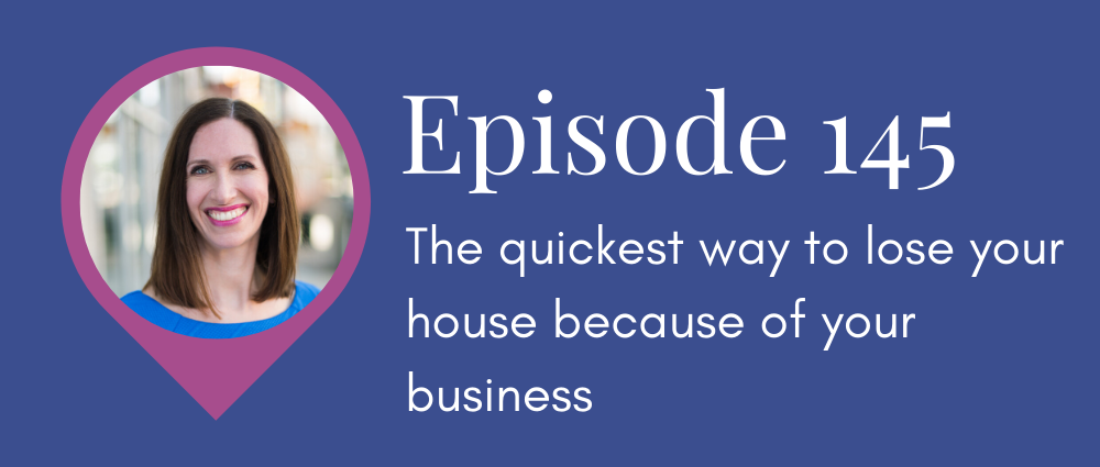 The quickest way to lose your house because of your business (Legal Road Map podcast S5E145, Law Office of Autumn Witt Boyd).png