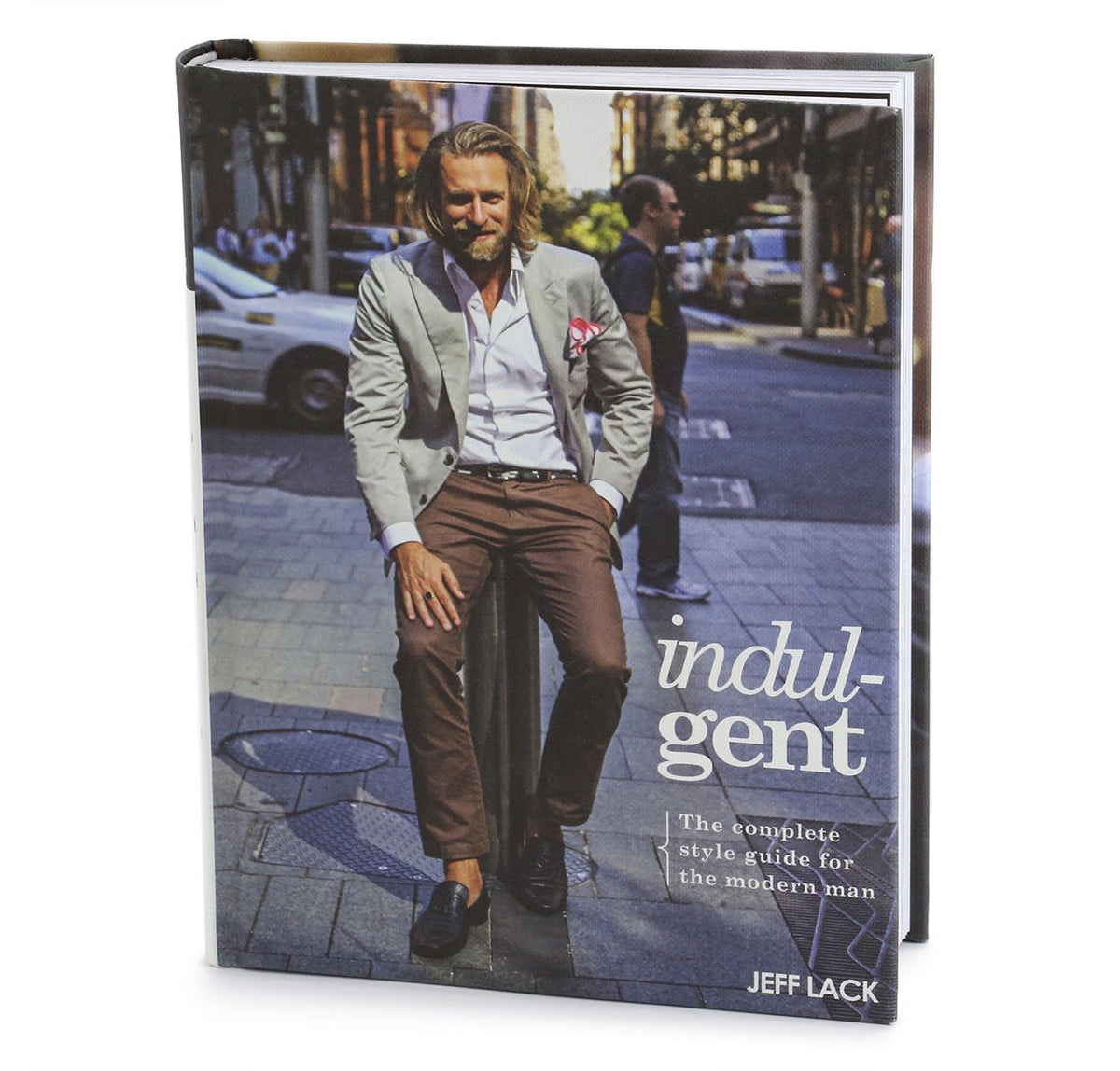 Indulgent: The Complete Style Guide For The Modern Man by Jeff Lack