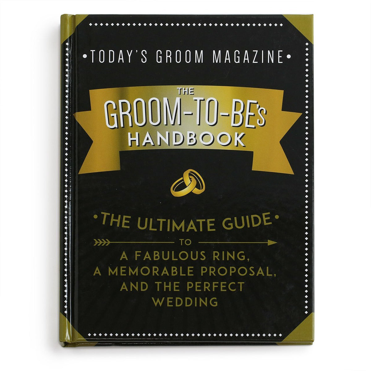 The Groom-To-Be's Handbook: The Ultimate Guide to a Fabulous Ring, a Memorable Proposal, & the Perfect Wedding