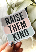 Raise Them Kind Sticker
