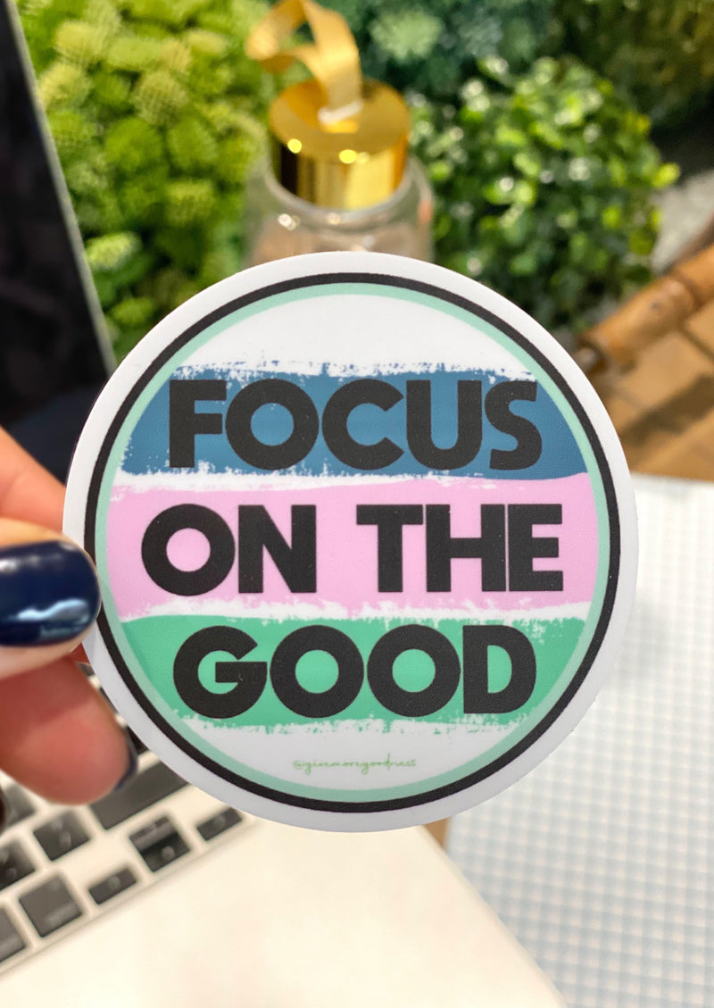 Focus On The Good Sticker