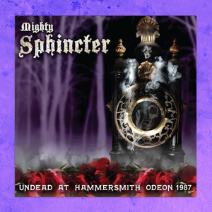 MIGHTY SPHINCTER - UNDEAD AT HAMMERSMITH ODEON 1987 LP VINYL