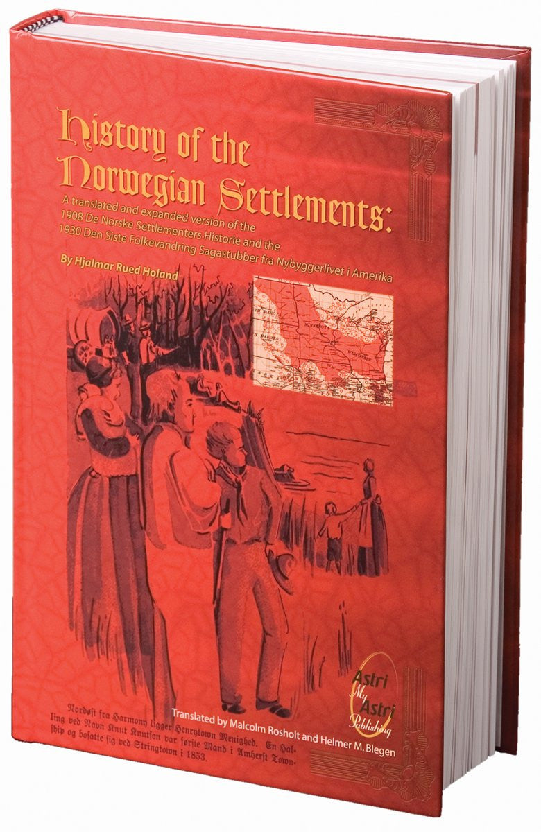 History of the Norwegian Settlements (years 1830-1870 Upper Midwest USA) by Hjalmar Rued Holand