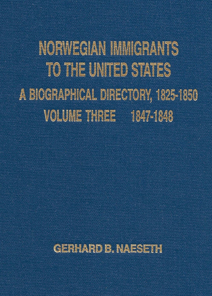 Norwegian Immigrants to the United States, Volume 3, years 1847-1848 by Naeseth