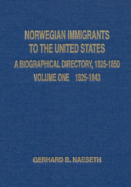 Norwegian Immigrants to the United States, Volume 1, years 1825-1843 by Naeseth