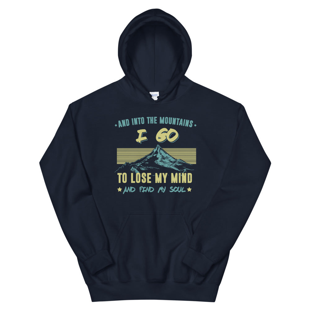 And Into The Mountains I Go To Lose My Mind And Find My Soul Hoodie (Unisex)