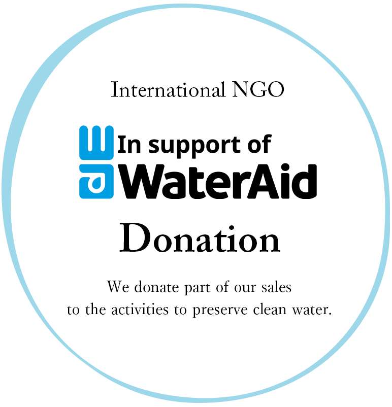 International NGO Donation We donate part of our sales to the activities to preserve clean water.