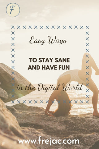 Easy way to stay sane and have fun in the digital world