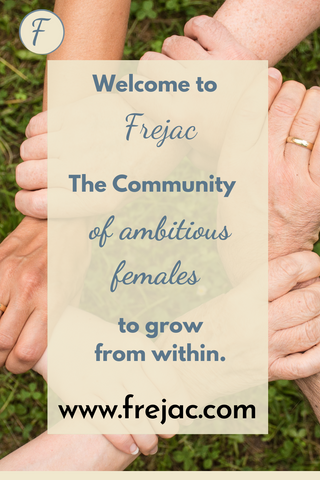 Weclome to Frejac. The community of ambitious female to grow from within