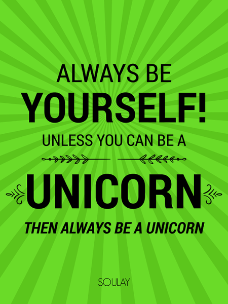 Always be Yourself unless you can be a Unicorn! Then, always be a Unicorn! (Poster)