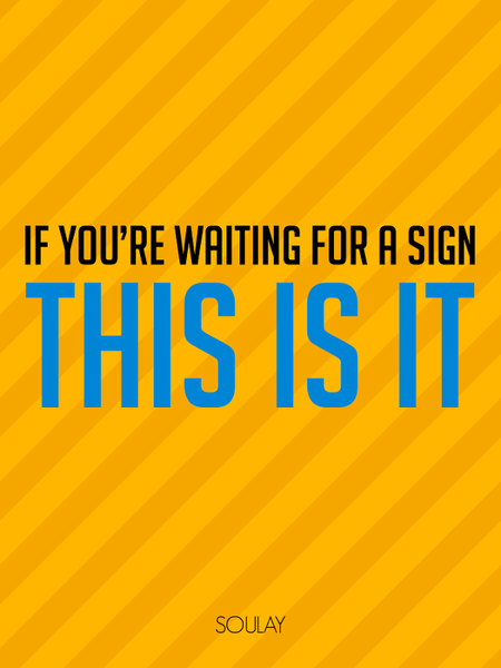 If you're waiting for a Sign, This Is It! (Poster)
