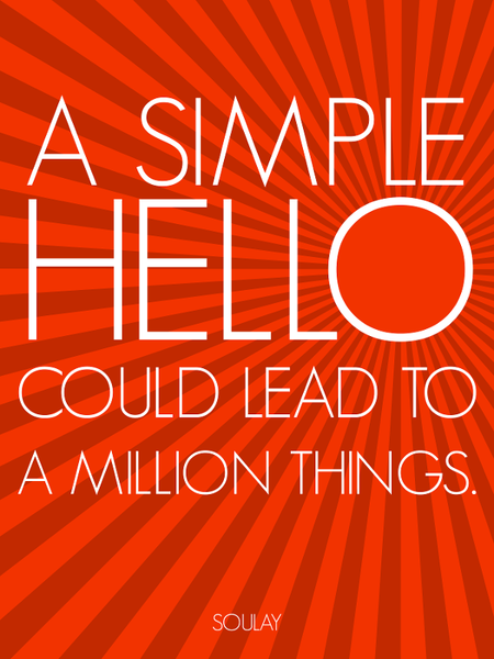 A simple Hello could lead to a Million things! (Poster)