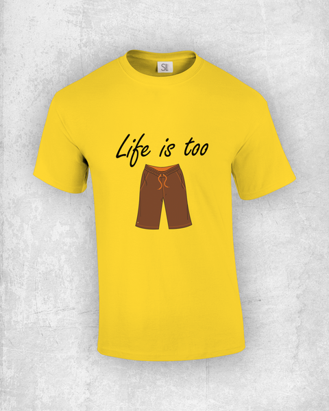 Life is too shorts, Funny T-Shirt