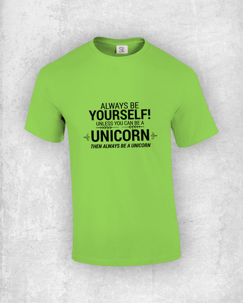 Always be Yourself unless you can be a Unicorn! Then, always be a Unicorn!