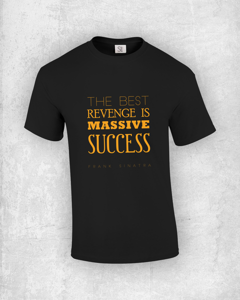 The best revenge is massive success - Frank Sinatra - Quote T-Shirt Design