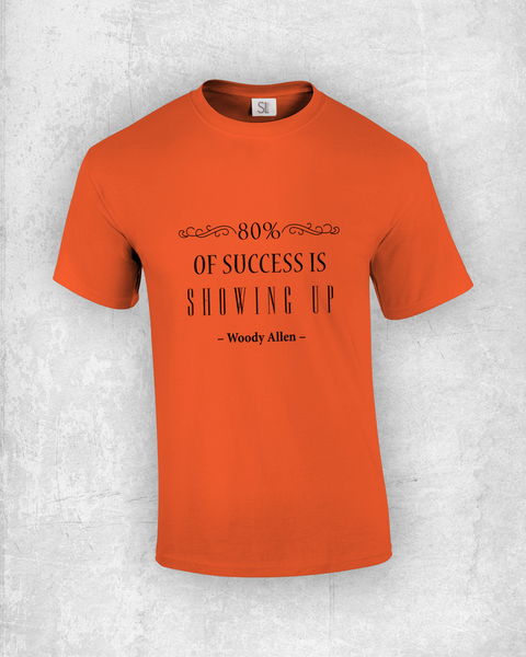 80% of success is showing up - Woody Allen - Quote T-Shirt Design
