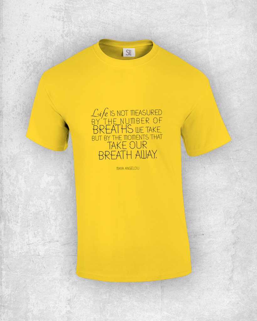 Life is not measured by the number of breaths we take, but by the moments that take our breath away - Maya Angelou - Quote T-Shirt Design