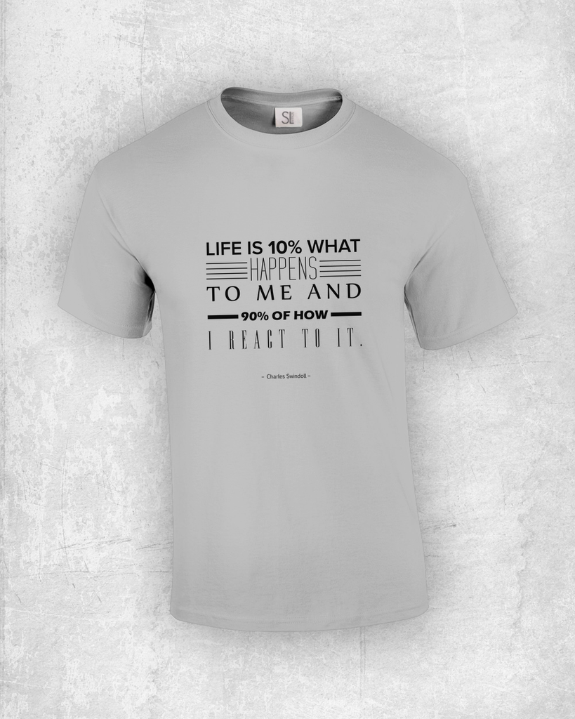 Life is 10% what happens to me and 90% of how I react to it. - Charles Swindoll - Quote T-Shirt Design