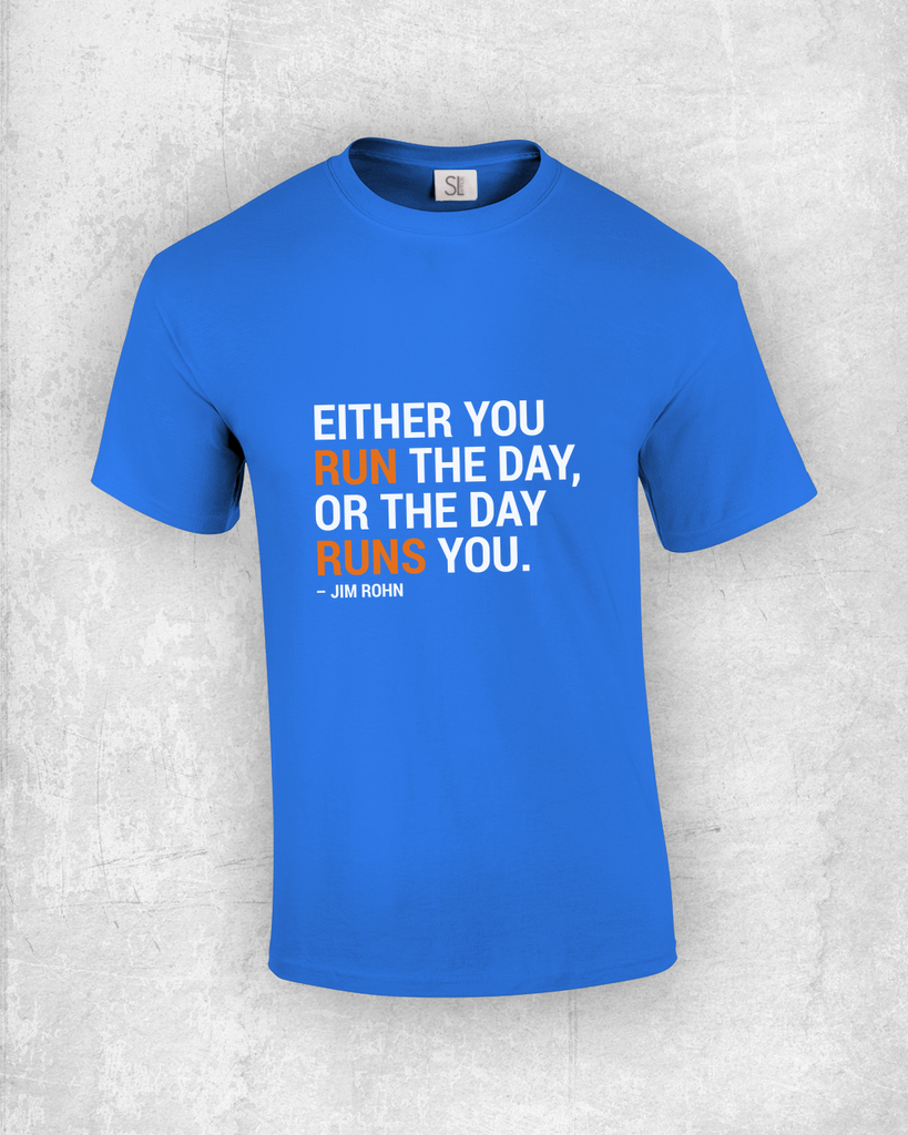 Either you run the day, or the day runs you. - Jim Rohn - Quote T-Shirt Design