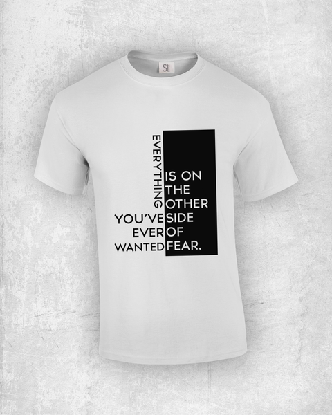 Everything you've ever wanted is on the other side of fear. - Quote T-Shirt Design