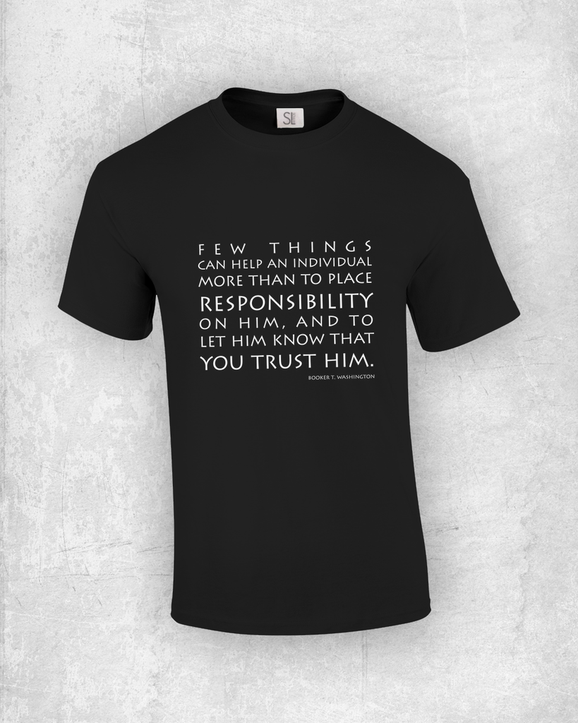 Few things can help an individual more than to place responsibility on him, and to let him know that you trust him. - Booker T. Washington - Quote T-Shirt Design