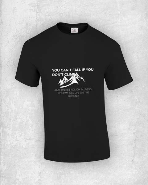 You can't fall if you don't climb. But there's no joy in living your whole life on the ground. - Quote T-Shirt Design