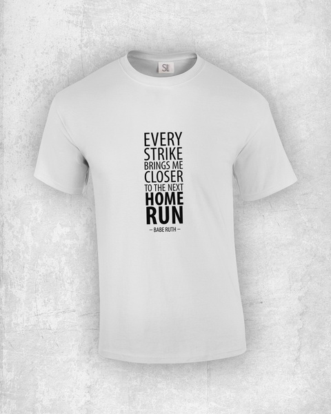 Every strike brings me closer to the next home run. - Babe Ruth - Quote T-Shirt Design