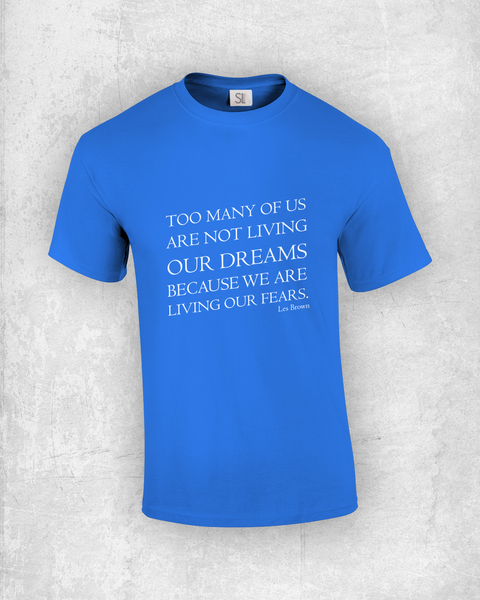 Too many of us are not living our dreams because we are living our fears - Les Browm - Quote T-Shirt Design