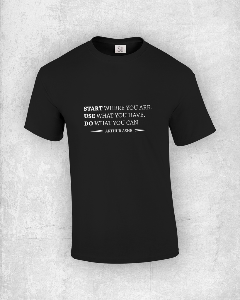 Start where you are. Use what you have. Do what you can. - Arthur Ashe - Quote T-Shirt Design