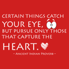 Certain things catch your eye, but pursue only those that capture the heart - Ancient Indian Proverb - Quote T-Shirt Design