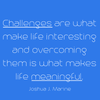 Challenges are what make life interesting and overcoming them is what makes life meaningful. - Joshua J. Marine - Quote T-Shirt Design